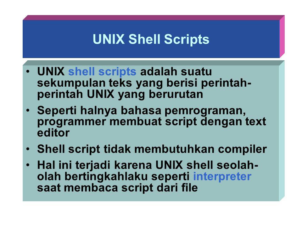 UNIX Shell Scripts UNIX shell scripts adalah suatu sekumpulan teks yang berisi perintah- perintah UNIX yang berurutan Seperti halnya bahasa pemrograma