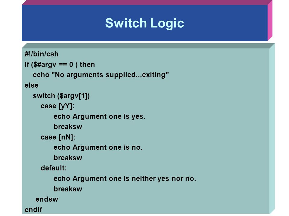 Switch Logic #!/bin/csh if ($#argv == 0 ) then echo