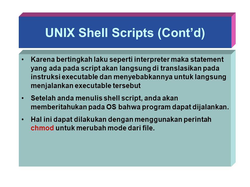UNIX Shell Scripts (Cont'd) Karena bertingkah laku seperti interpreter maka statement yang ada pada script akan langsung di translasikan pada instruks