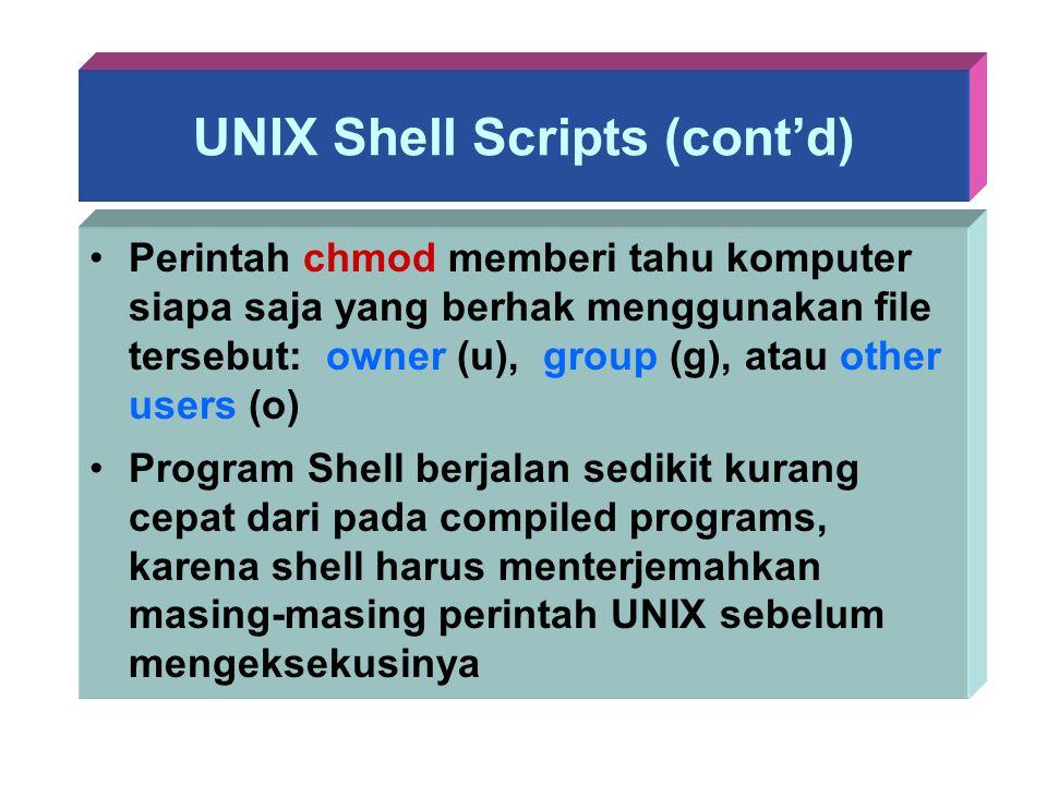 UNIX Shell Scripts (cont'd) Perintah chmod memberi tahu komputer siapa saja yang berhak menggunakan file tersebut: owner (u), group (g), atau other us