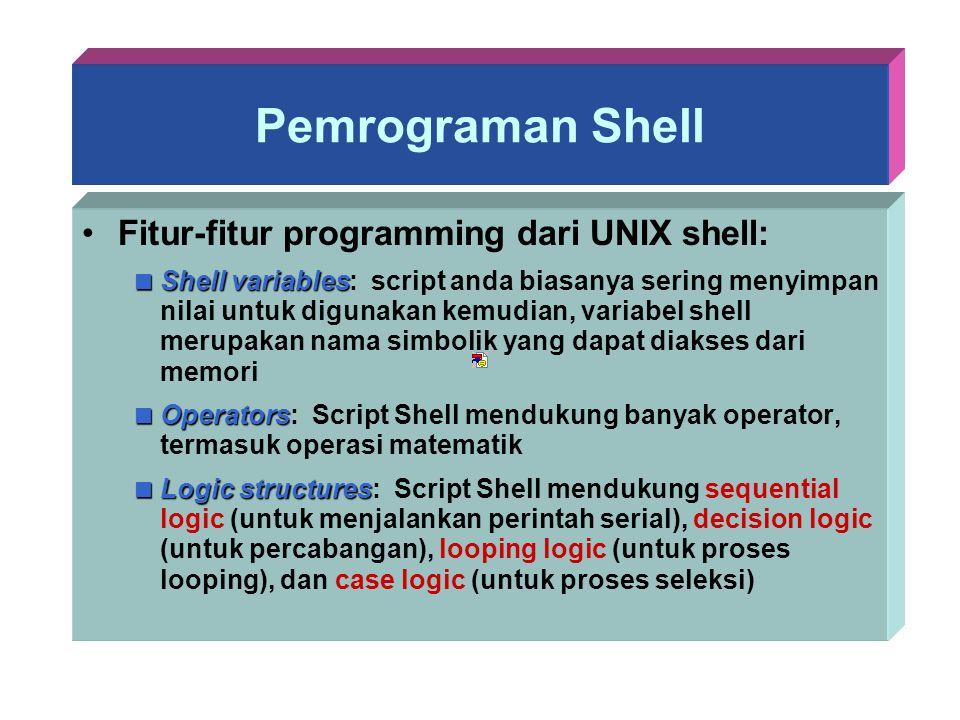 Pemrograman Shell Fitur-fitur programming dari UNIX shell:  Shell variables  Shell variables: script anda biasanya sering menyimpan nilai untuk digu