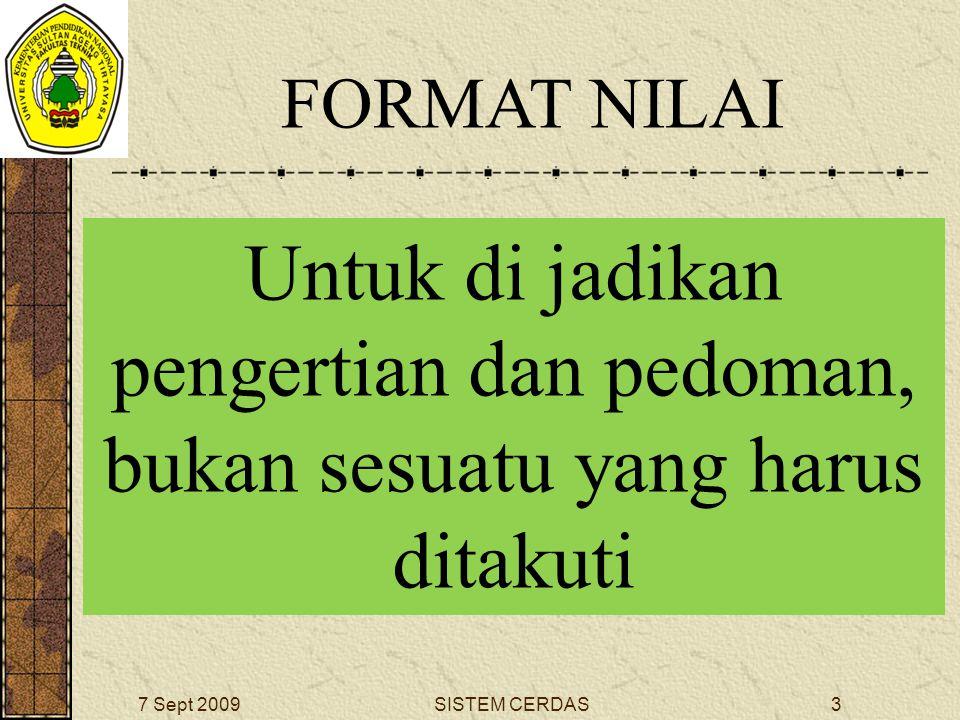 3SISTEM CERDAS7 Sept 2009 FORMAT NILAI Untuk di jadikan pengertian dan pedoman, bukan sesuatu yang harus ditakuti