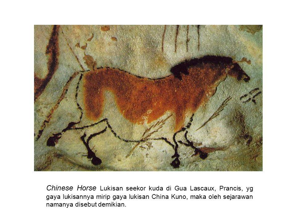 Chinese Horse Lukisan seekor kuda di Gua Lascaux, Prancis, yg gaya lukisannya mirip gaya lukisan China Kuno, maka oleh sejarawan namanya disebut demik