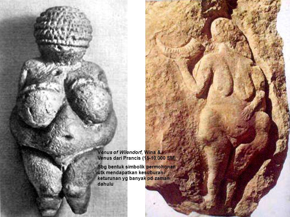 Venus of Wilendorf, Wina & Venus dari Prancis (15-10.000 SM) Sbg bentuk simbolik permohonan utk mendapatkan kesuburan / keturunan yg banyak pd zaman d