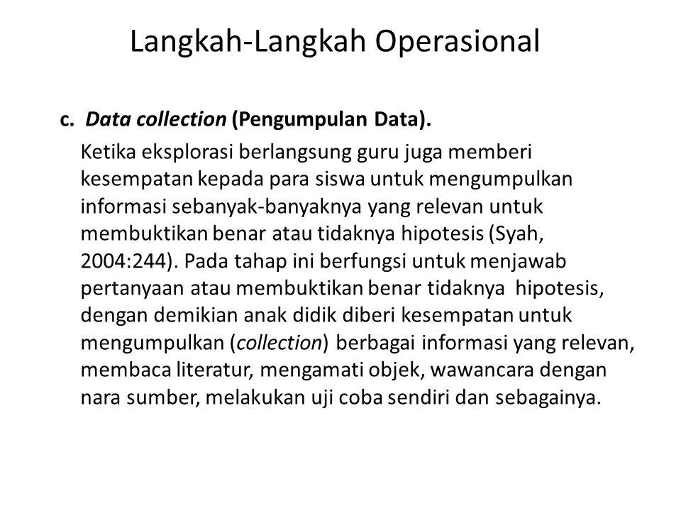 c. Data collection (Pengumpulan Data). Ketika eksplorasi berlangsung guru juga memberi kesempatan kepada para siswa untuk mengumpulkan informasi seban