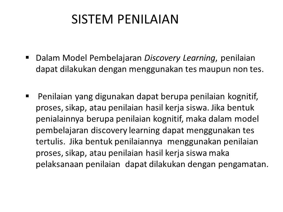  Dalam Model Pembelajaran Discovery Learning, penilaian dapat dilakukan dengan menggunakan tes maupun non tes.