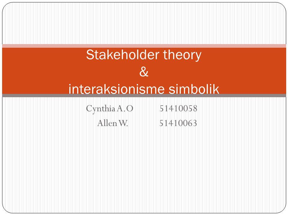 Cynthia A.O 51410058 Allen W. 51410063 Stakeholder theory & interaksionisme simbolik