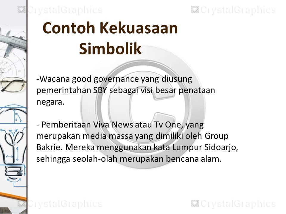 Contoh Kekuasaan Simbolik -Wacana good governance yang diusung pemerintahan SBY sebagai visi besar penataan negara. - Pemberitaan Viva News atau Tv On