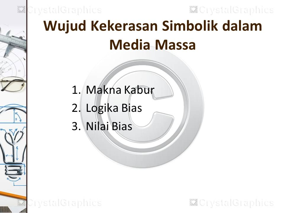 Wujud Kekerasan Simbolik dalam Media Massa 1.Makna Kabur 2.Logika Bias 3.Nilai Bias
