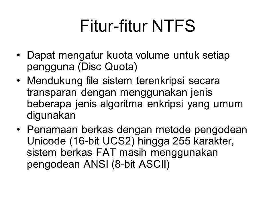 Fitur-fitur NTFS Dapat mengatur kuota volume untuk setiap pengguna (Disc Quota) Mendukung file sistem terenkripsi secara transparan dengan menggunakan