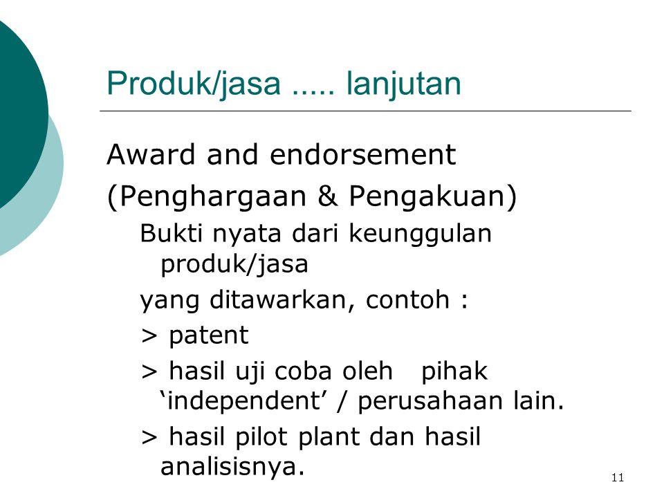 11 Produk/jasa..... lanjutan Award and endorsement (Penghargaan & Pengakuan) Bukti nyata dari keunggulan produk/jasa yang ditawarkan, contoh : > paten