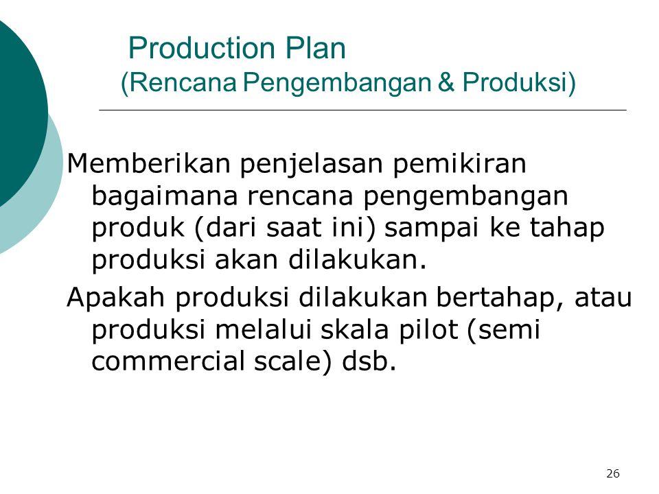 26 Production Plan (Rencana Pengembangan & Produksi) Memberikan penjelasan pemikiran bagaimana rencana pengembangan produk (dari saat ini) sampai ke t