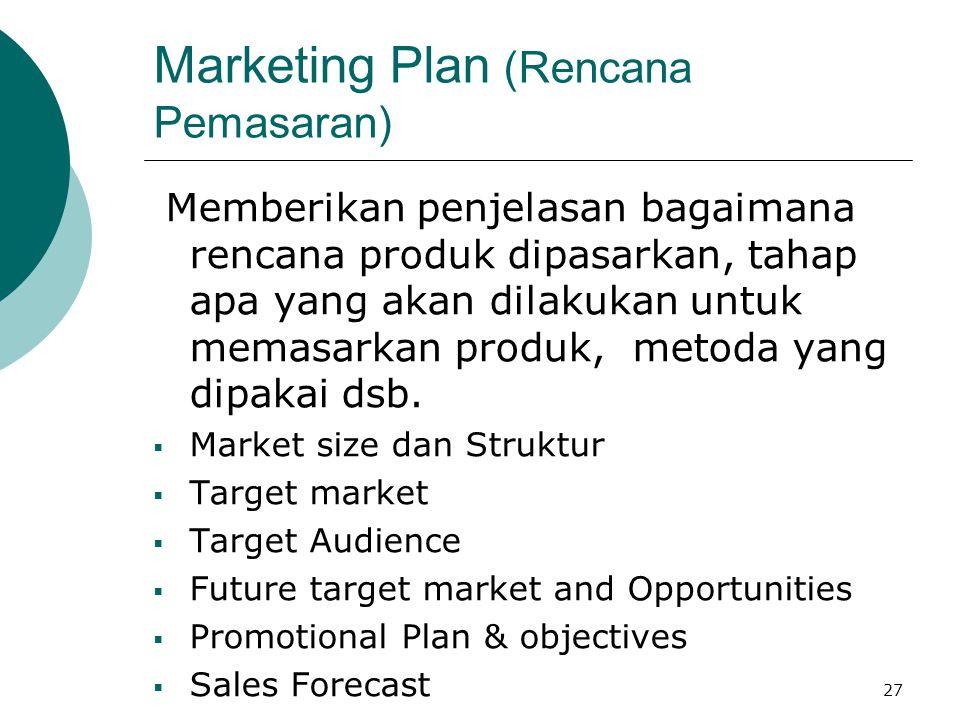27 Marketing Plan (Rencana Pemasaran) Memberikan penjelasan bagaimana rencana produk dipasarkan, tahap apa yang akan dilakukan untuk memasarkan produk
