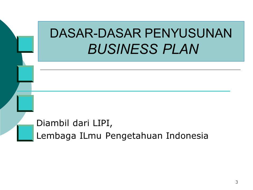 3 DASAR-DASAR PENYUSUNAN BUSINESS PLAN Diambil dari LIPI, Lembaga ILmu Pengetahuan Indonesia