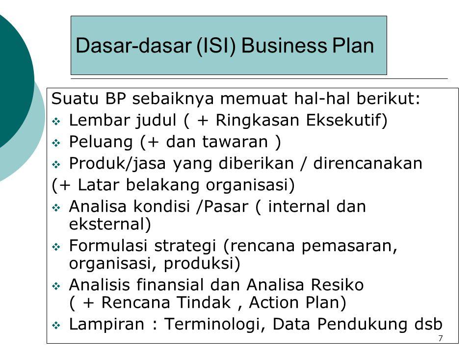 7 Dasar-dasar (ISI) Business Plan Suatu BP sebaiknya memuat hal-hal berikut:  Lembar judul ( + Ringkasan Eksekutif)  Peluang (+ dan tawaran )  Prod