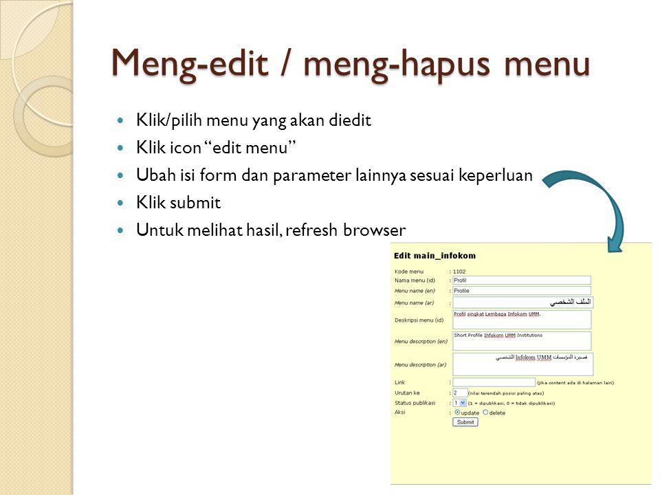 "Meng-edit / meng-hapus menu Klik/pilih menu yang akan diedit Klik icon ""edit menu"" Ubah isi form dan parameter lainnya sesuai keperluan Klik submit Un"