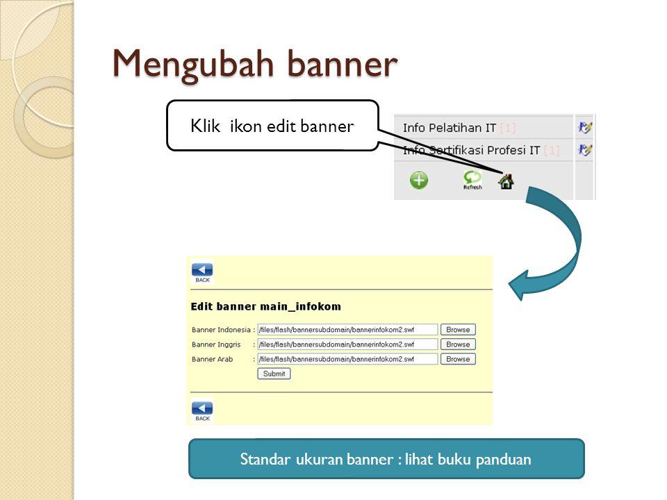 Mengubah banner Klik ikon edit banner Standar ukuran banner : lihat buku panduan