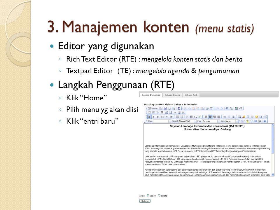3. Manajemen konten (menu statis) Editor yang digunakan ◦ Rich Text Editor (RTE) : mengelola konten statis dan berita ◦ Textpad Editor (TE) : mengelol
