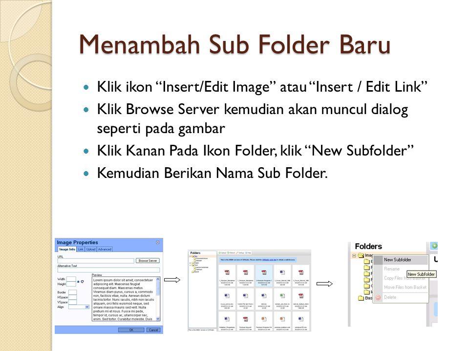 "Menambah Sub Folder Baru Klik ikon ""Insert/Edit Image"" atau ""Insert / Edit Link"" Klik Browse Server kemudian akan muncul dialog seperti pada gambar Kl"