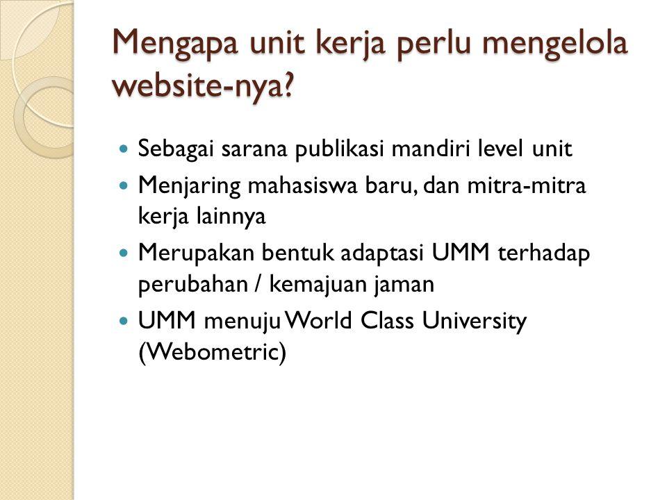 Mengapa unit kerja perlu mengelola website-nya? Sebagai sarana publikasi mandiri level unit Menjaring mahasiswa baru, dan mitra-mitra kerja lainnya Me