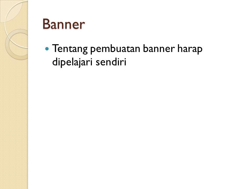 Banner Tentang pembuatan banner harap dipelajari sendiri