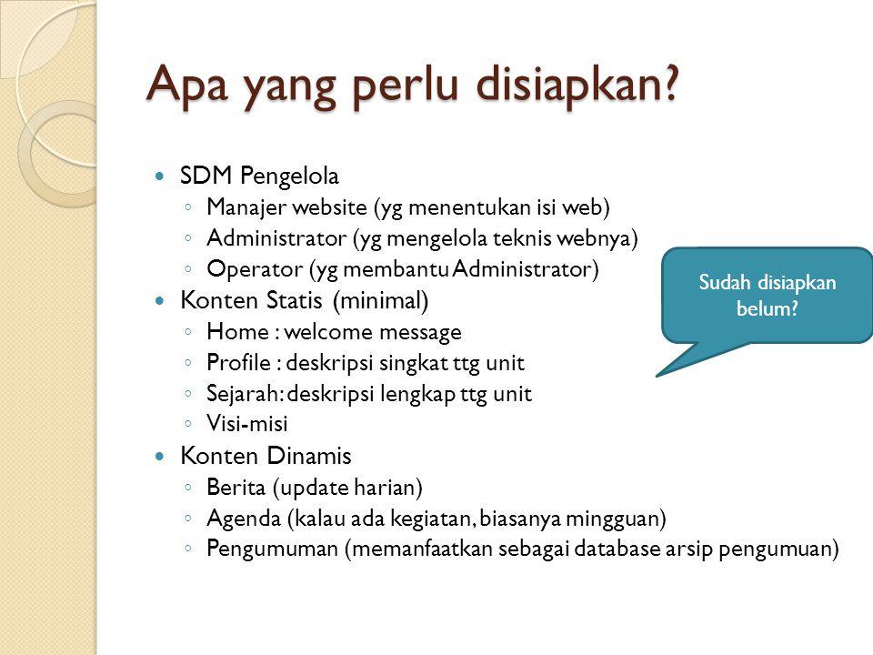 Apa yang perlu disiapkan? SDM Pengelola ◦ Manajer website (yg menentukan isi web) ◦ Administrator (yg mengelola teknis webnya) ◦ Operator (yg membantu