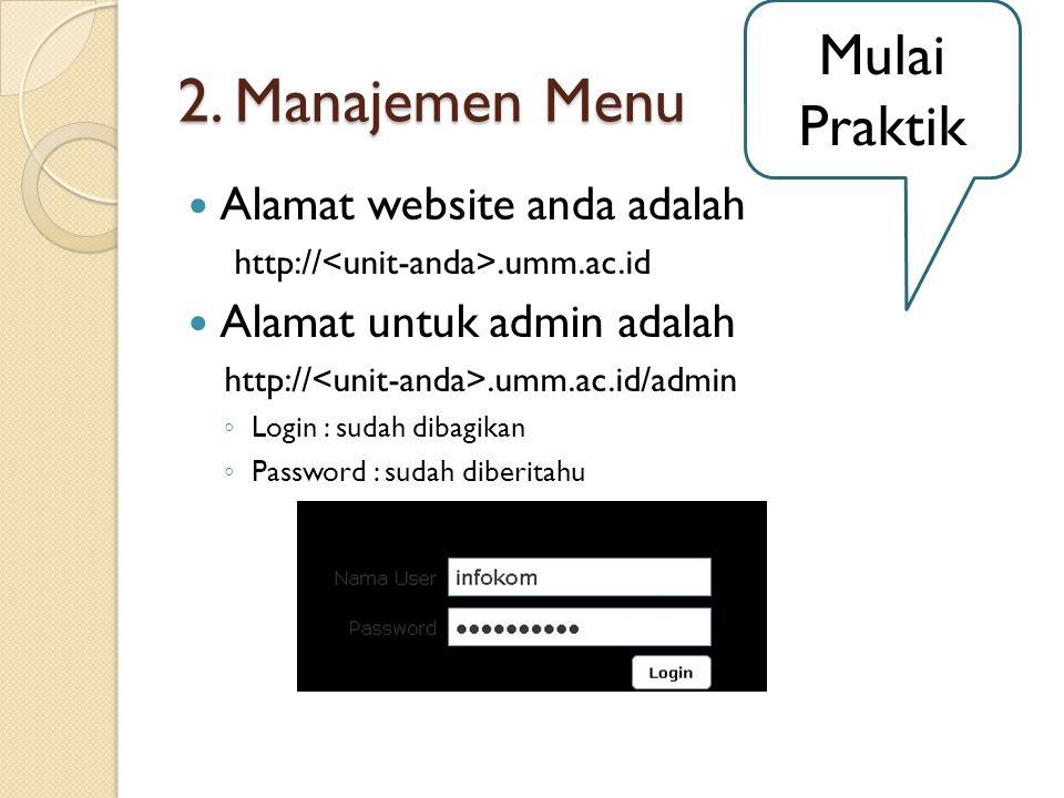 2. Manajemen Menu Alamat website anda adalah http://.umm.ac.id Alamat untuk admin adalah http://.umm.ac.id/admin ◦ Login : sudah dibagikan ◦ Password