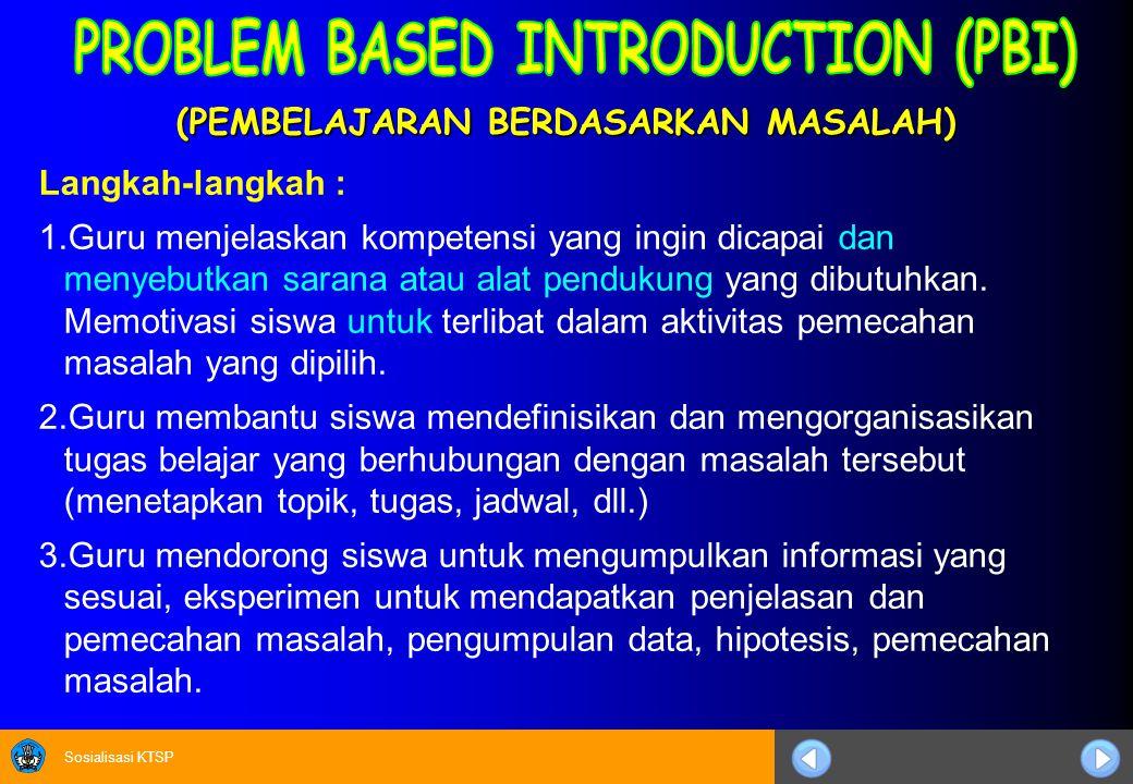 Sosialisasi KTSP (PEMBELAJARAN BERDASARKAN MASALAH) Langkah-langkah : 1.Guru menjelaskan kompetensi yang ingin dicapai dan menyebutkan sarana atau alat pendukung yang dibutuhkan.
