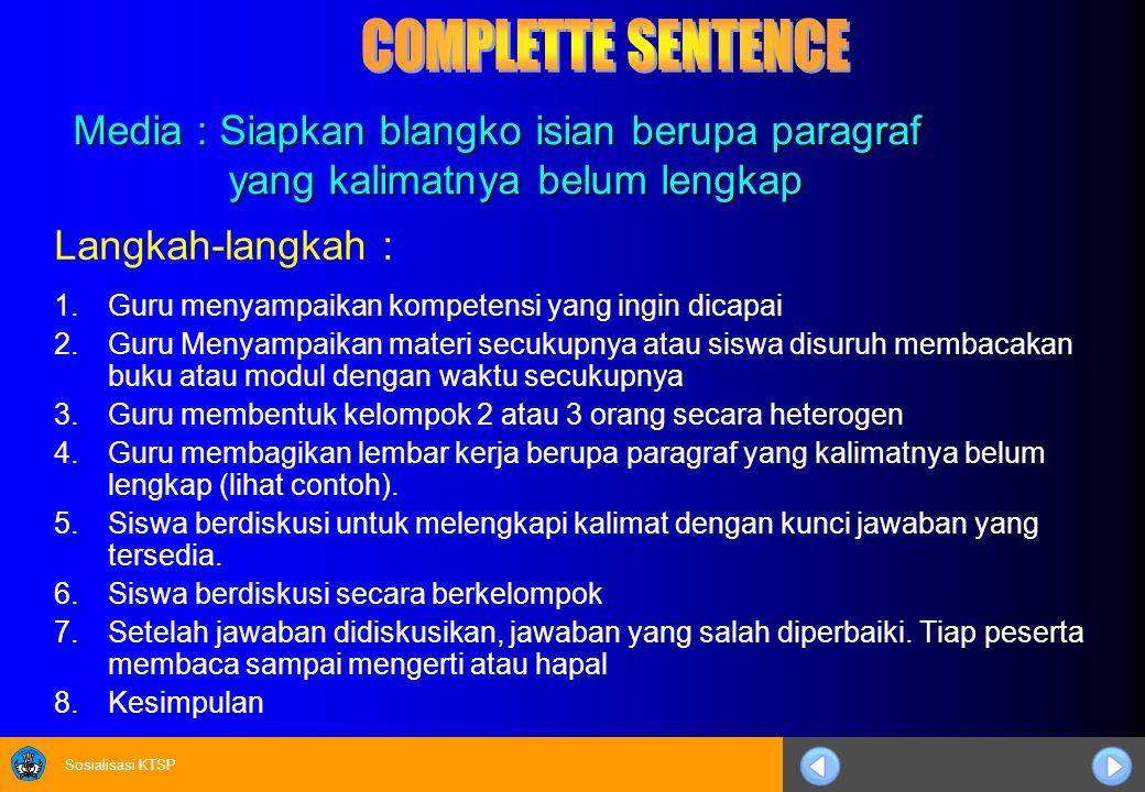 Sosialisasi KTSP Media : Siapkan blangko isian berupa paragraf yang kalimatnya belum lengkap Langkah-langkah : 1.Guru menyampaikan kompetensi yang ing