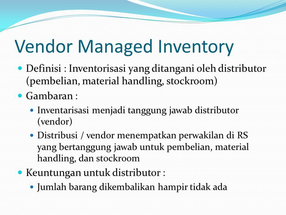 Vendor Managed Inventory Definisi : Inventorisasi yang ditangani oleh distributor (pembelian, material handling, stockroom) Gambaran : Inventarisasi m