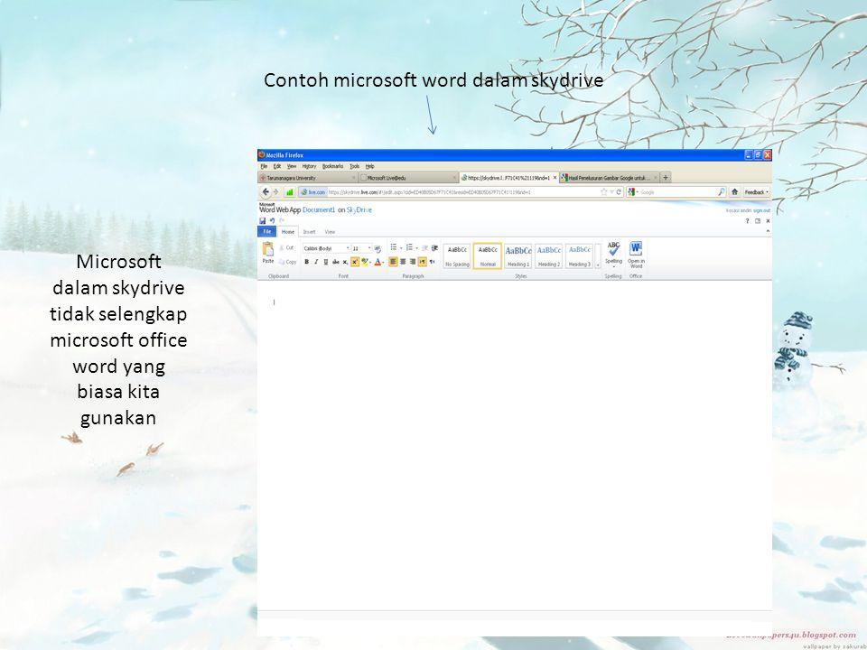 Contoh microsoft word dalam skydrive Microsoft dalam skydrive tidak selengkap microsoft office word yang biasa kita gunakan