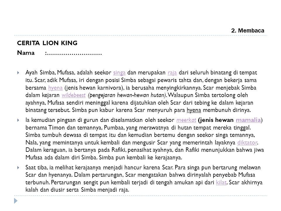 2. Membaca CERITA LION KING Nama:………………………  Ayah Simba, Mufasa, adalah seekor singa dan merupakan raja dari seluruh binatang di tempat itu. Scar, adi