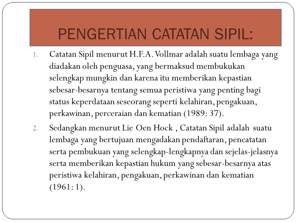 PENGERTIAN CATATAN SIPIL: 1. Catatan Sipil menurut H.F.A. Vollmar adalah suatu lembaga yang diadakan oleh penguasa, yang bermaksud membukukan selengka