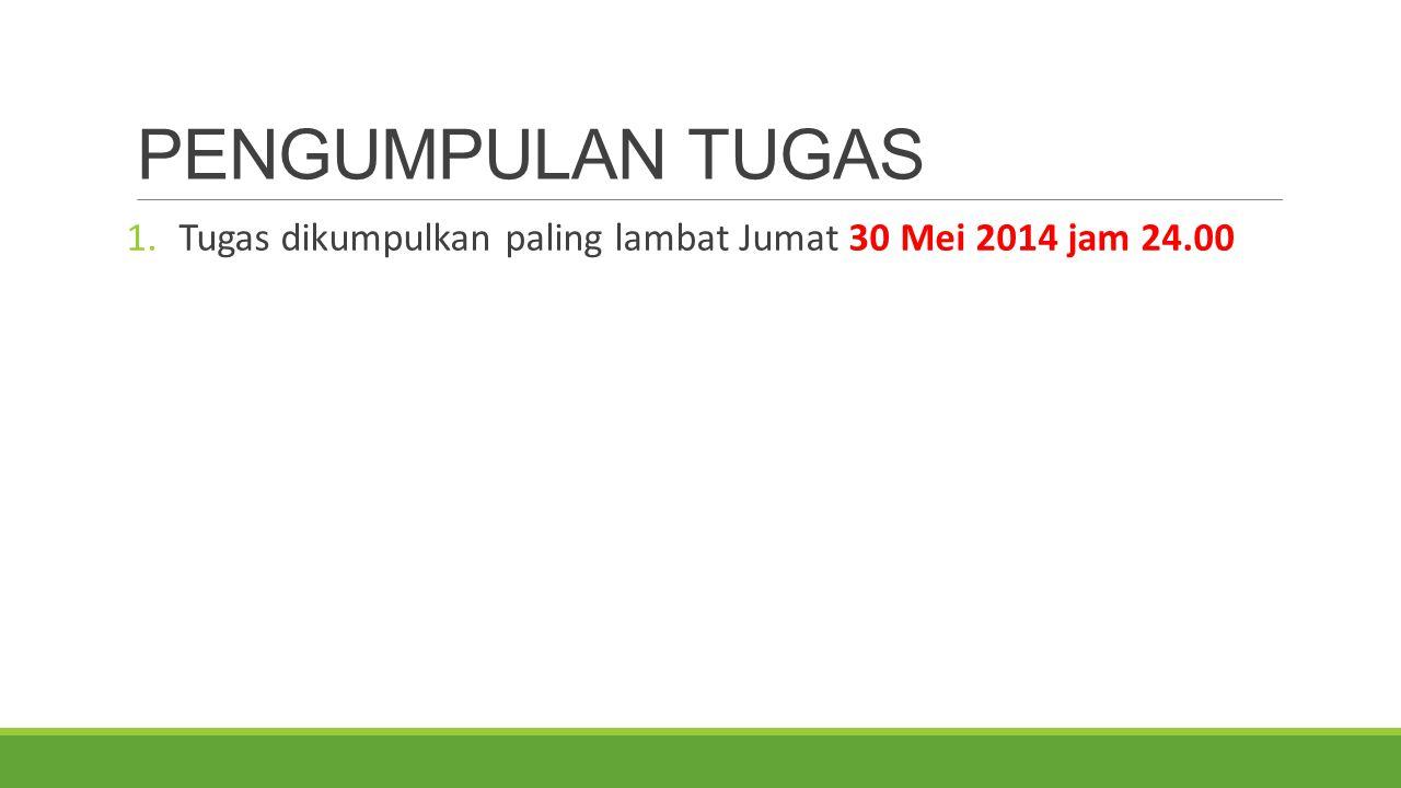 PENGUMPULAN TUGAS 1.Tugas dikumpulkan paling lambat Jumat 30 Mei 2014 jam 24.00