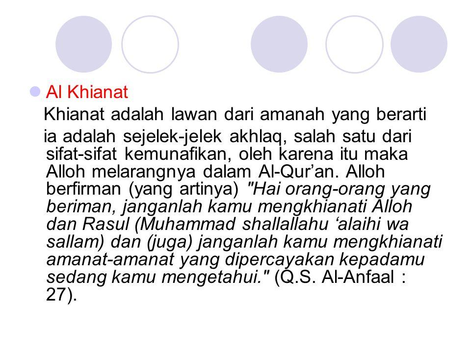 Al Khianat Khianat adalah lawan dari amanah yang berarti ia adalah sejelek-jelek akhlaq, salah satu dari sifat-sifat kemunafikan, oleh karena itu maka