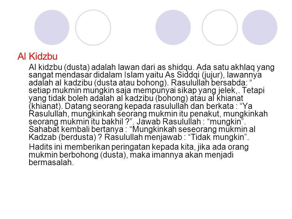Al Kidzbu Al kidzbu (dusta) adalah lawan dari as shidqu. Ada satu akhlaq yang sangat mendasar didalam Islam yaitu As Siddqi (jujur), lawannya adalah a