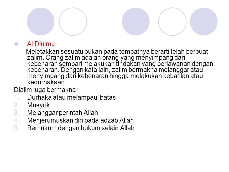 Al Dlulmu Meletakkan sesuatu bukan pada tempatnya berarti telah berbuat zalim. Orang zalim adalah orang yang menyimpang dari kebenaran sembari melakuk