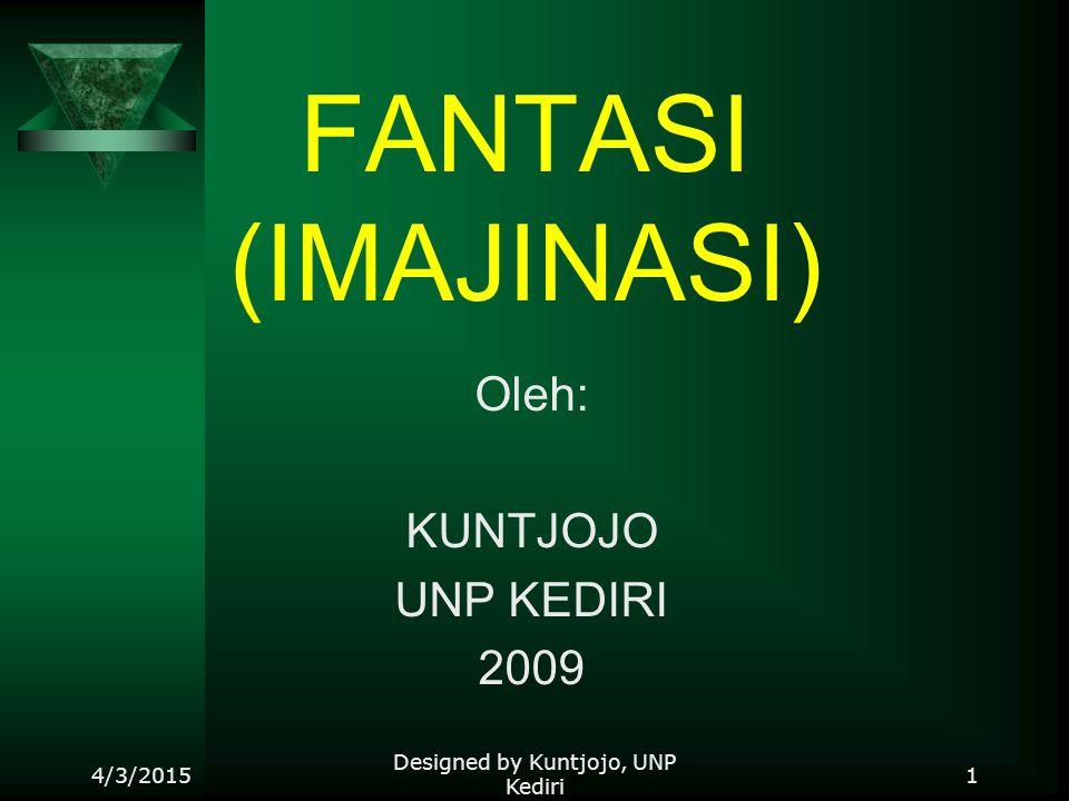FANTASI (IMAJINASI) Oleh: KUNTJOJO UNP KEDIRI 2009 4/3/2015 Designed by Kuntjojo, UNP Kediri 1