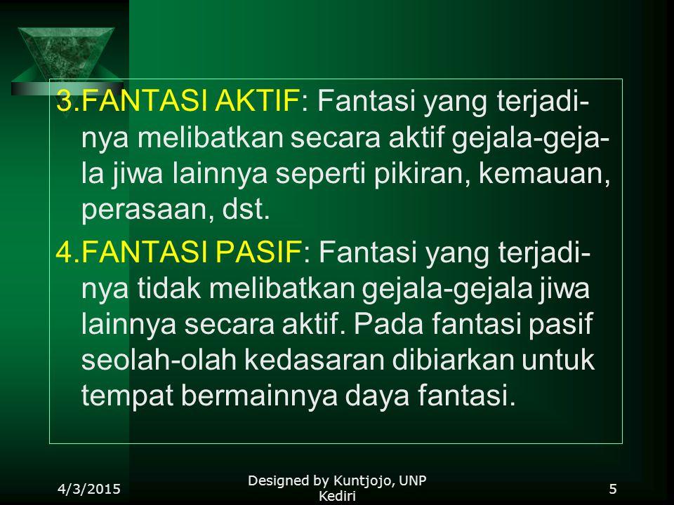 3.FANTASI AKTIF: Fantasi yang terjadi- nya melibatkan secara aktif gejala-geja- la jiwa lainnya seperti pikiran, kemauan, perasaan, dst.