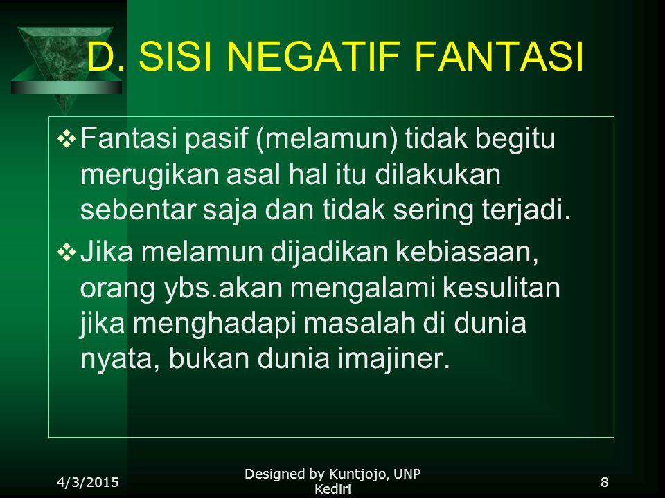 D. SISI NEGATIF FANTASI  Fantasi pasif (melamun) tidak begitu merugikan asal hal itu dilakukan sebentar saja dan tidak sering terjadi.  Jika melamun