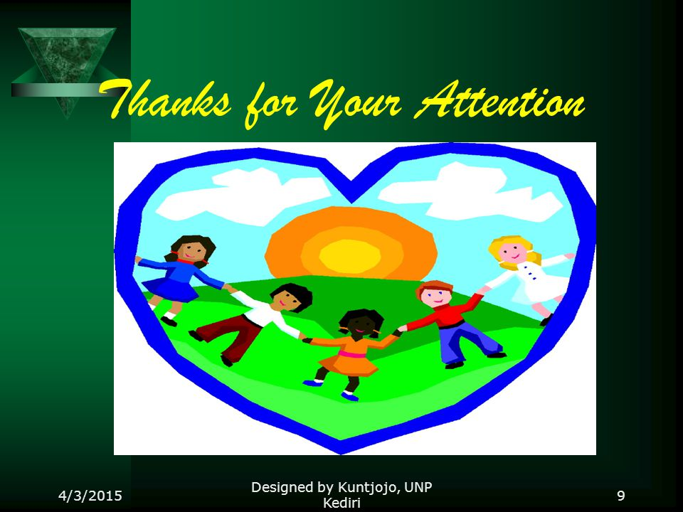 Thanks for Your Attention 4/3/2015 Designed by Kuntjojo, UNP Kediri 9