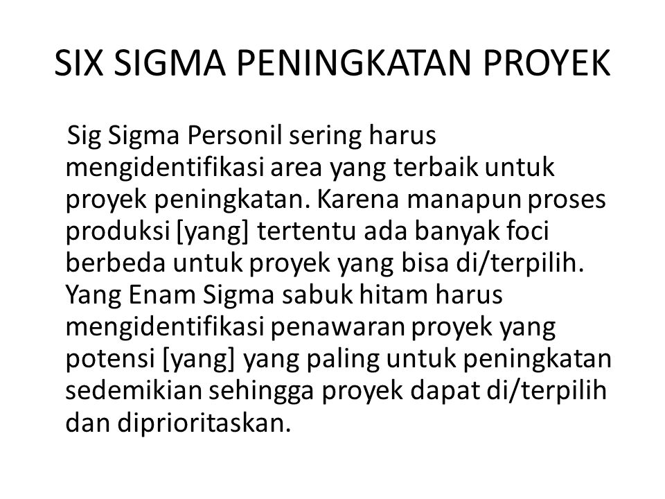 SIX SIGMA PENINGKATAN PROYEK Sig Sigma Personil sering harus mengidentifikasi area yang terbaik untuk proyek peningkatan.