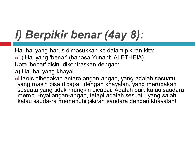 I) Berpikir benar (4ay 8): Hal-hal yang harus dimasukkan ke dalam pikiran kita:  1) Hal yang benar (bahasa Yunani: ALETHEIA).