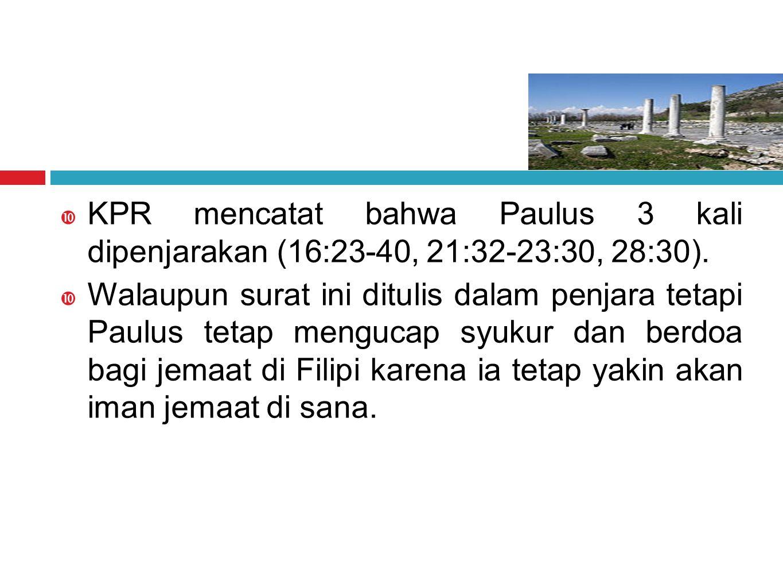  KPR mencatat bahwa Paulus 3 kali dipenjarakan (16:23-40, 21:32-23:30, 28:30).