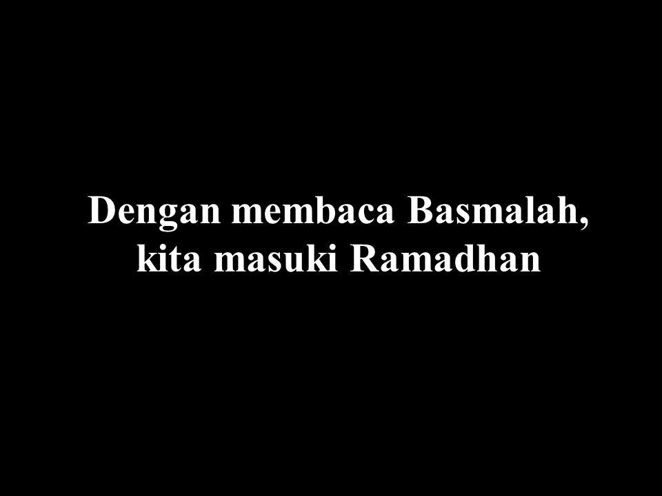 Dengan membaca Basmalah, kita masuki Ramadhan