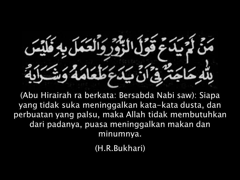 Tiap sesuatu ada zakatnya, dan zakatnya badan ialah puasa (H.R.Ibnu Majah dari Abu Hurairah)