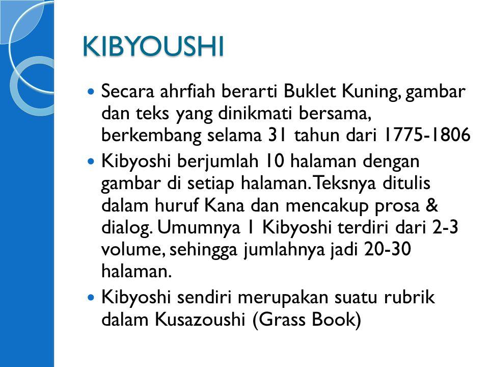 KIBYOUSHI Secara ahrfiah berarti Buklet Kuning, gambar dan teks yang dinikmati bersama, berkembang selama 31 tahun dari 1775-1806 Kibyoshi berjumlah 10 halaman dengan gambar di setiap halaman.