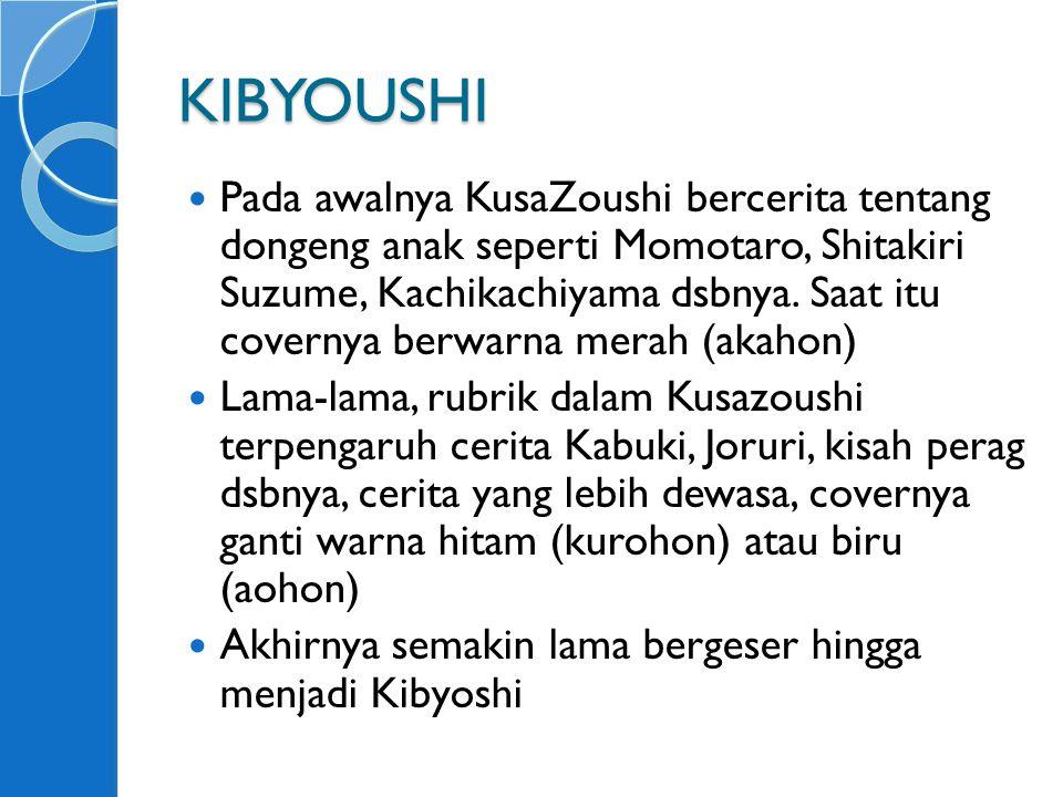 KIBYOUSHI Pada awalnya KusaZoushi bercerita tentang dongeng anak seperti Momotaro, Shitakiri Suzume, Kachikachiyama dsbnya.