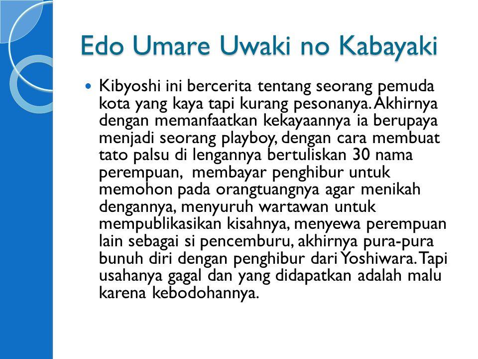 Edo Umare Uwaki no Kabayaki Kibyoshi ini bercerita tentang seorang pemuda kota yang kaya tapi kurang pesonanya.
