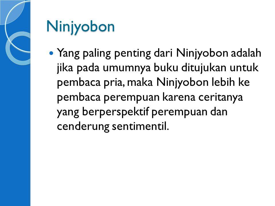 Ninjyobon Yang paling penting dari Ninjyobon adalah jika pada umumnya buku ditujukan untuk pembaca pria, maka Ninjyobon lebih ke pembaca perempuan karena ceritanya yang berperspektif perempuan dan cenderung sentimentil.